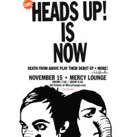 Death From Above: Heads Up! Is Now at The High Watt
