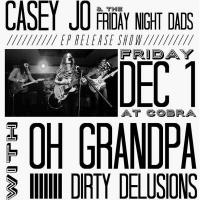 Casey Jo & The Friday Night Dads, Oh Grandpa, Dirty Delusions, Cobra, The Cobra, The Cobra Nashville