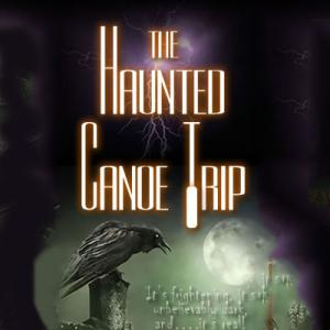 Haunted Canoe Trip
