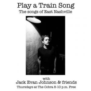Play a Train Song, The Songs of East Nashville, Jack Evan Johnson, Jack Johnson, Cobra, The Cobra, The Cobra Nashville