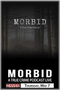 Morbid: A True Crime Podcast Live