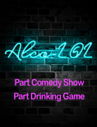 Alco-LOL Comedy Show & Drinking Game