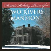 Historic Holiday Tours at Two Rivers Mansion
