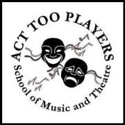 Act Too Players School of Music and Theatre